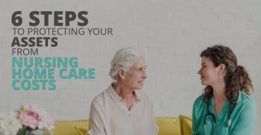 6 STEPS TO PROTECTING YOUR ASSETS FROM NURSING HOME CARE COSTS-HaimanHogue