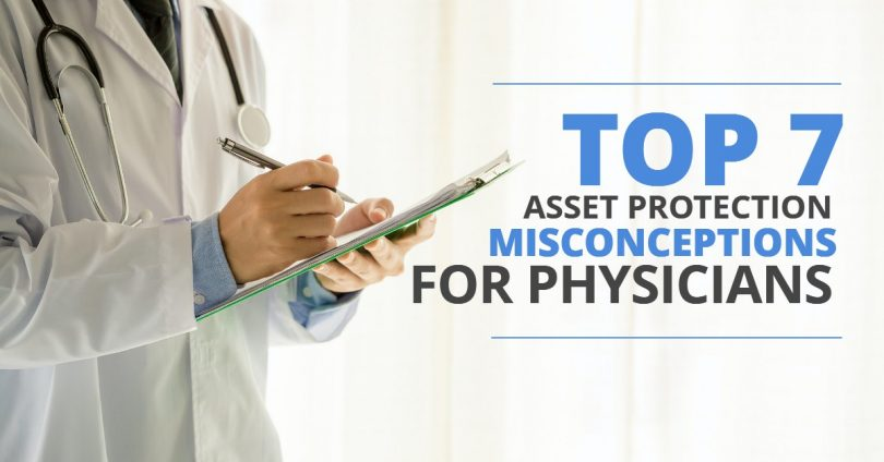 TOP 7 ASSET PROTECTION MISCONCEPTIONS FOR PHYSICIANS-HaimanHogue